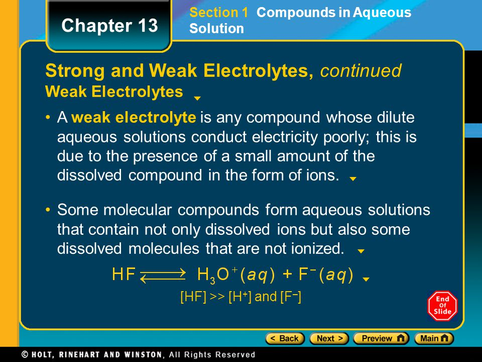 [HF] >> [H + ] and [F – ] Strong and Weak Electrolytes, continued Weak Electrolytes A weak electrolyte is any compound whose dilute aqueous solutions