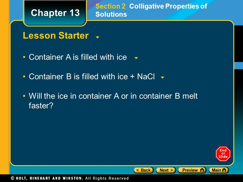 Lesson Starter Container A is filled with ice Container B is filled with ice + NaCl Will the ice in container A or in container B melt faster? Chapter