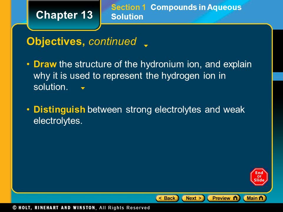 Objectives, continued Draw the structure of the hydronium ion, and explain why it is used to represent the hydrogen ion in solution. Distinguish betwe