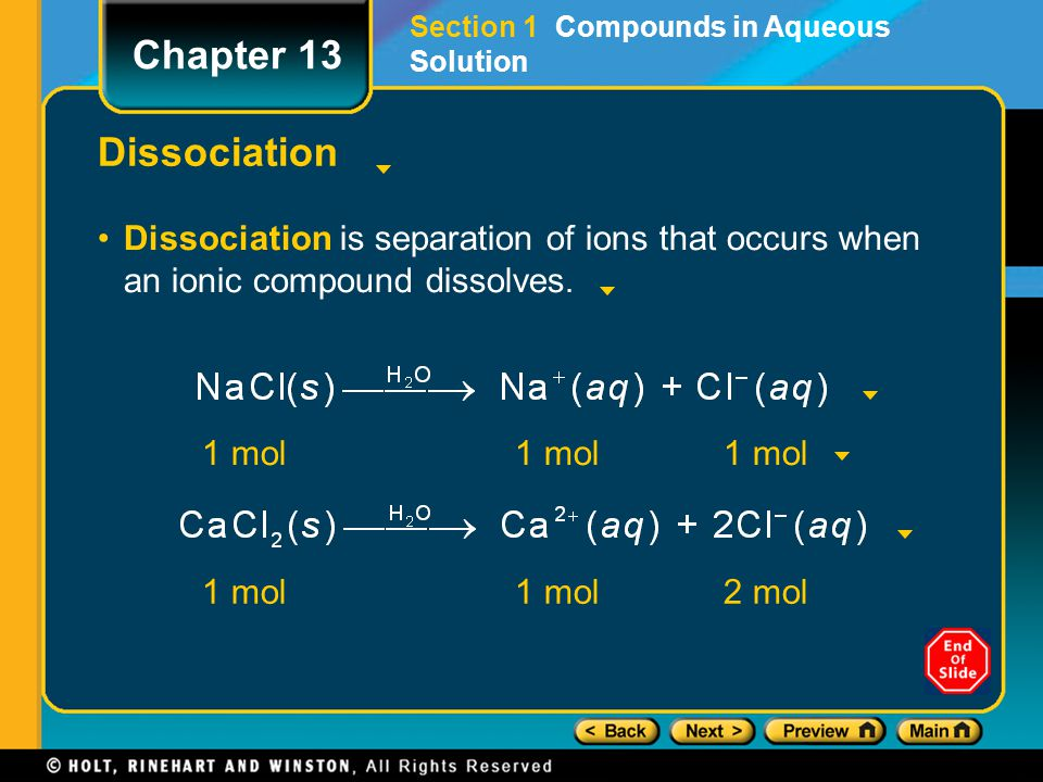 Dissociation Dissociation is separation of ions that occurs when an ionic compound dissolves. Chapter 13 Section 1 Compounds in Aqueous Solution 1 mol
