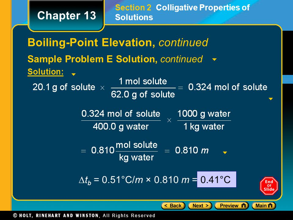 Sample Problem E Solution, continued Solution: Boiling-Point Elevation, continued Chapter 13 Section 2 Colligative Properties of Solutions ∆t b = 0.51