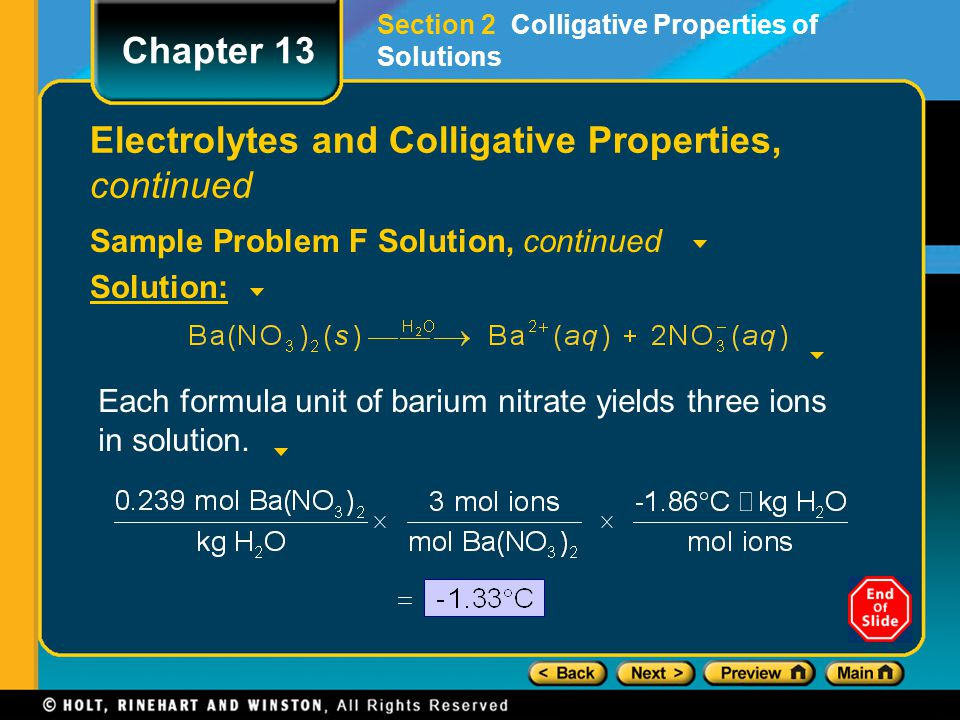 Electrolytes and Colligative Properties, continued Actual Values for Electrolyte Solutions The actual values of the colligative properties for all strong electrolytes are almost what would be expected based on the number of particles they produce in solution.
