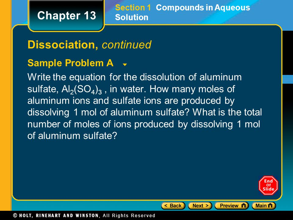 Dissociation, continued Sample Problem A Write the equation for the dissolution of aluminum sulfate, Al 2 (SO 4 ) 3, in water. How many moles of alumi