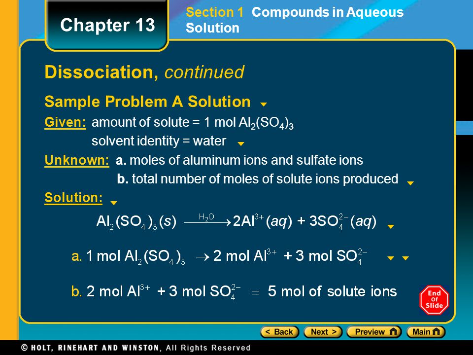 Dissociation, continued Sample Problem A Solution Given: amount of solute = 1 mol Al 2 (SO 4 ) 3 solvent identity = water Unknown: a. moles of aluminu