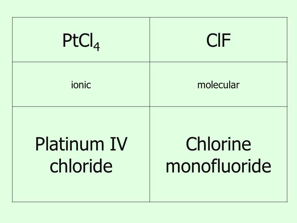 PtCl 4 ClF ionicmolecular Platinum IV chloride Chlorine monofluoride