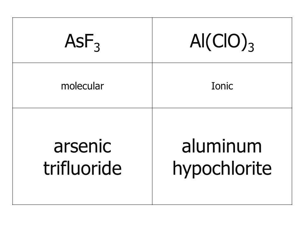 AsF 3 Al(ClO) 3 molecularIonic arsenic trifluoride aluminum hypochlorite