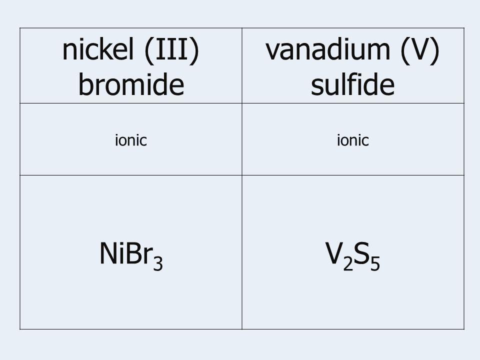 nickel (III) bromide vanadium (V) sulfide ionic NiBr 3 V2S5V2S5