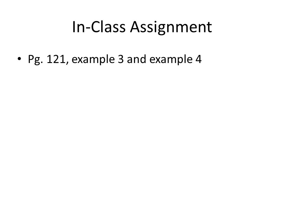 In-Class Assignment Pg. 121, example 3 and example 4