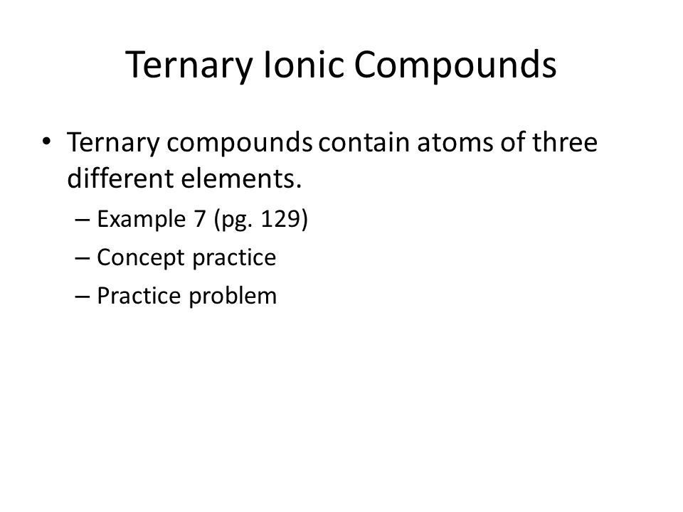 Ternary Ionic Compounds Ternary compounds contain atoms of three different elements.