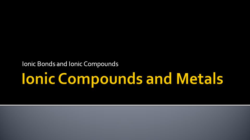  Describe the formation of ionic bonds and the structure of ionic compounds.