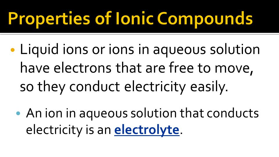 Liquid ions or ions in aqueous solution have electrons that are free to move, so they conduct electricity easily.