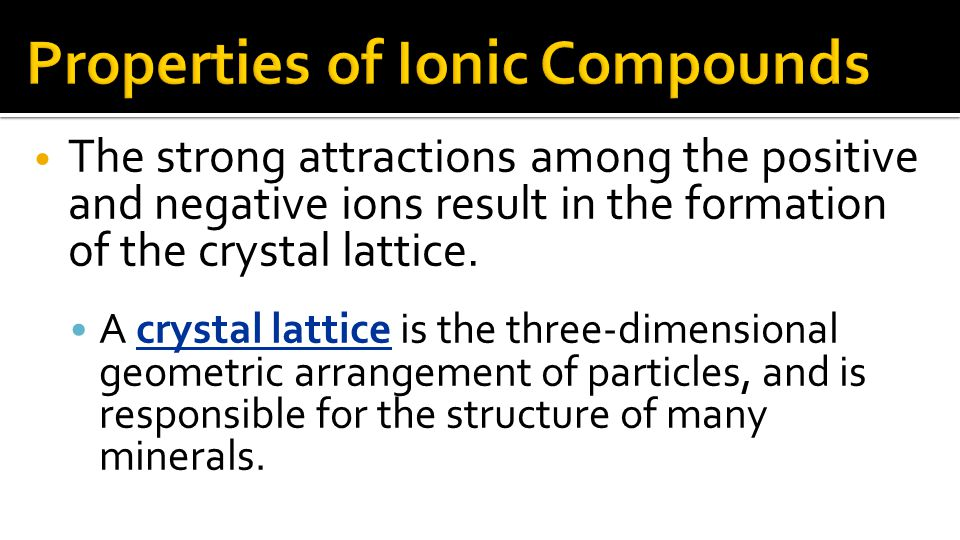 The strong attractions among the positive and negative ions result in the formation of the crystal lattice.