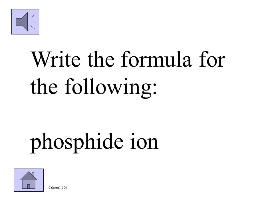 Column 1, 400 Write the formula for the following: sulfide ion