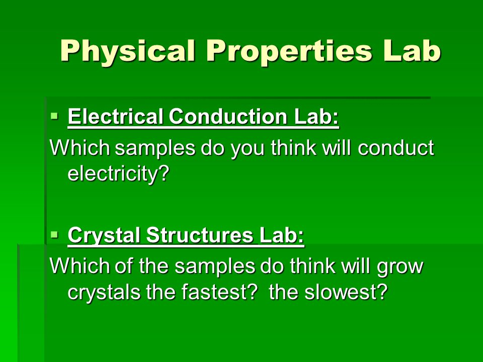 Physical Properties Lab Physical Properties Lab  Electrical Conduction Lab: Which samples do you think will conduct electricity?  Crystal Structures