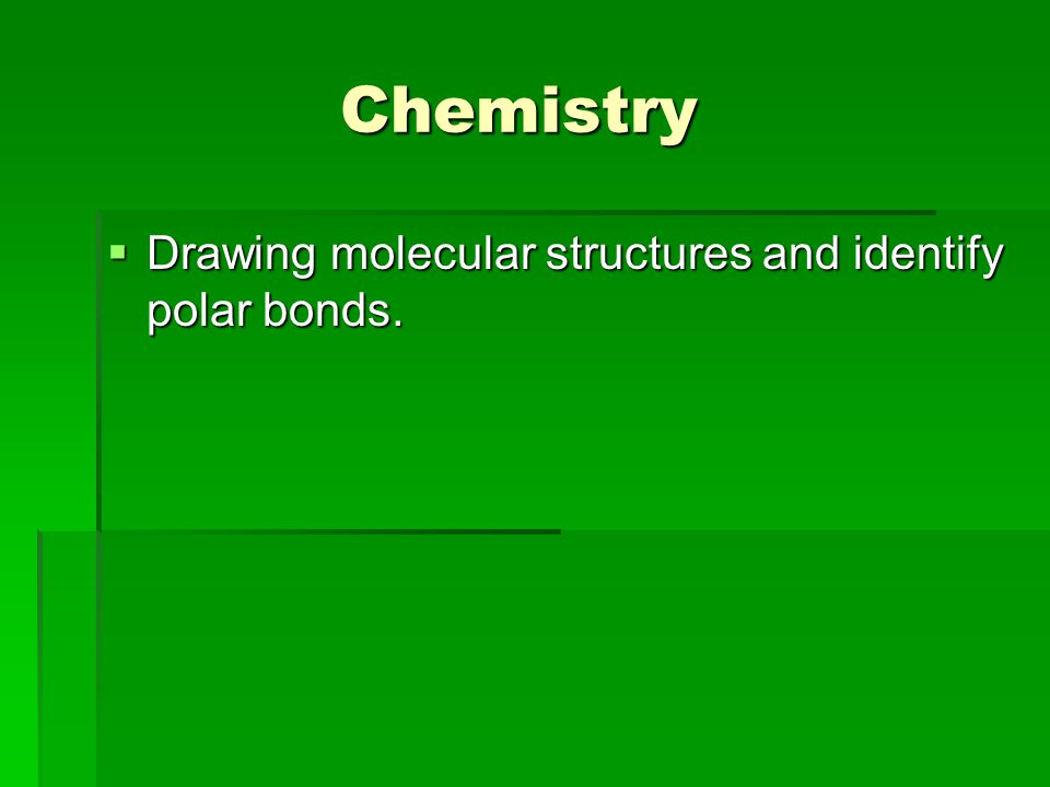 Chemistry Chemistry  Drawing molecular structures and identify polar bonds.