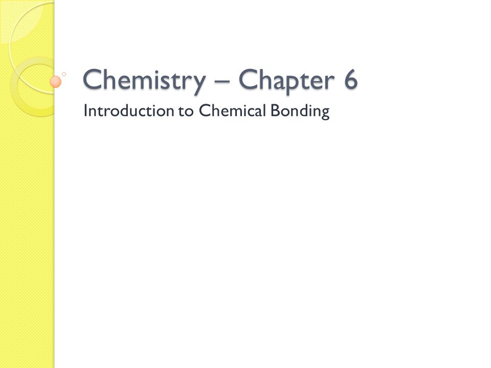 Chemistry – Chapter 6 Introduction to Chemical Bonding