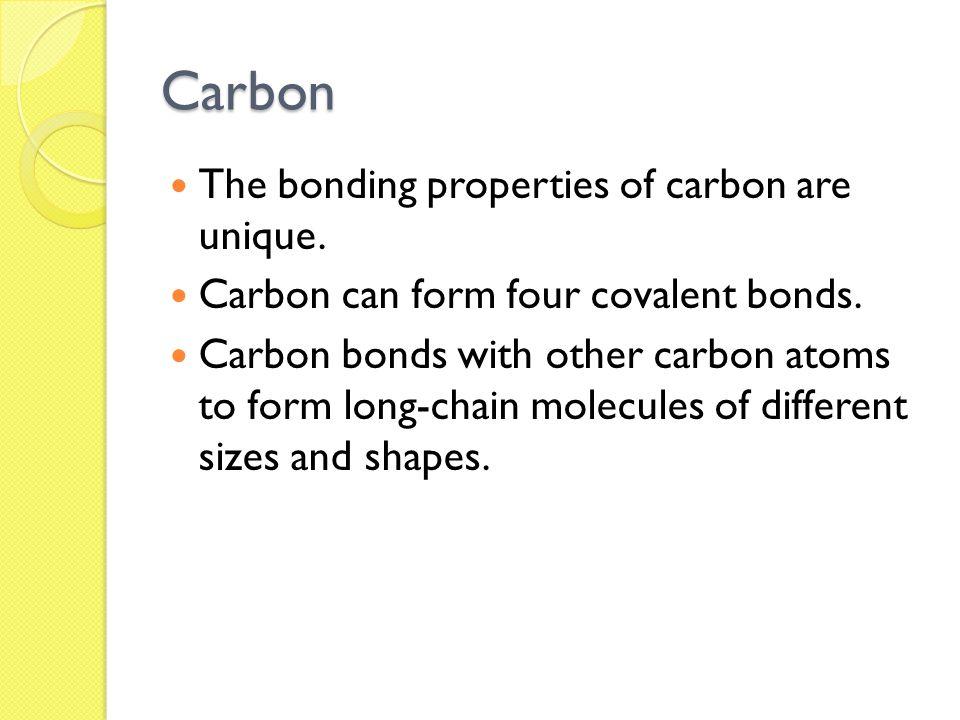 Carbon The bonding properties of carbon are unique.