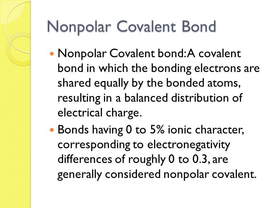 Nonpolar Covalent Bond Nonpolar Covalent bond: A covalent bond in which the bonding electrons are shared equally by the bonded atoms, resulting in a balanced distribution of electrical charge.