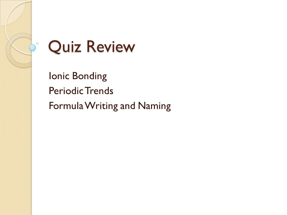 Quiz Review Ionic Bonding Periodic Trends Formula Writing and Naming