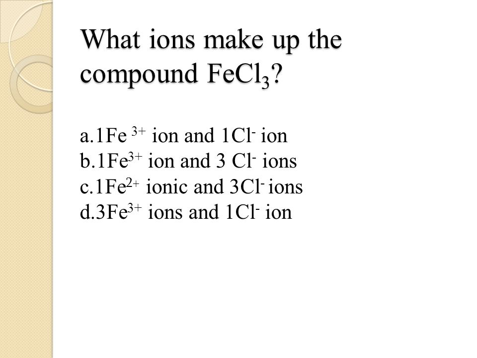What ions make up the compound FeCl 3 .