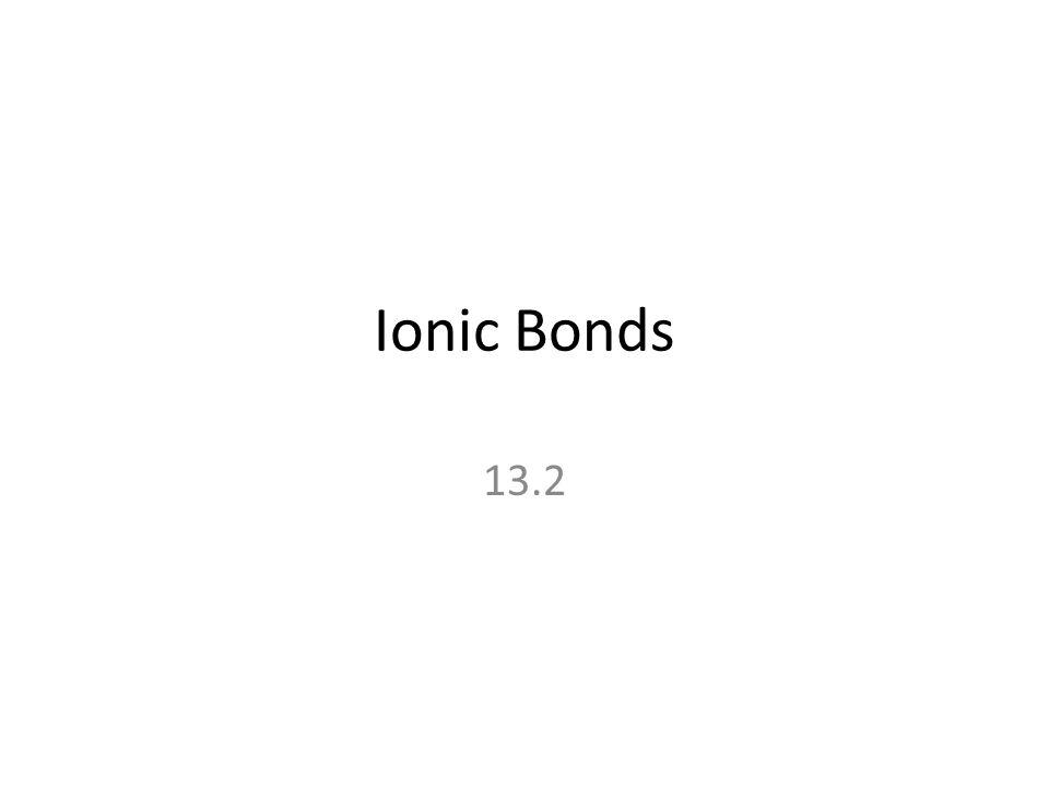 Ionic Bonds 13.2