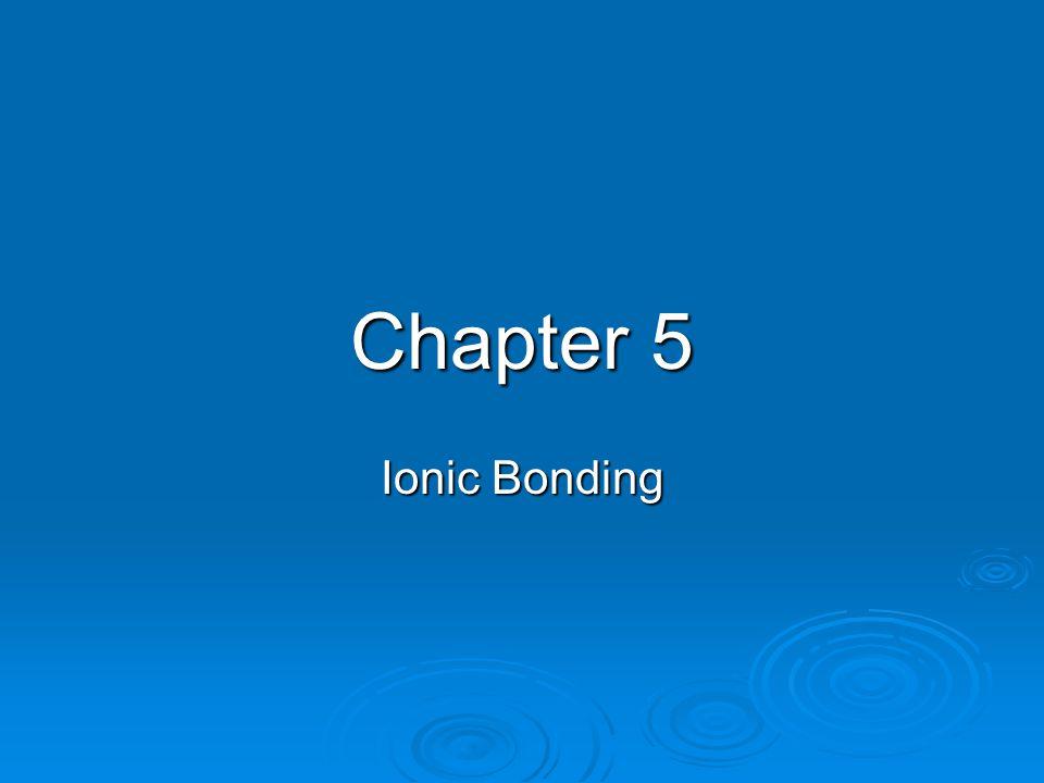 Chapter 5 Ionic Bonding