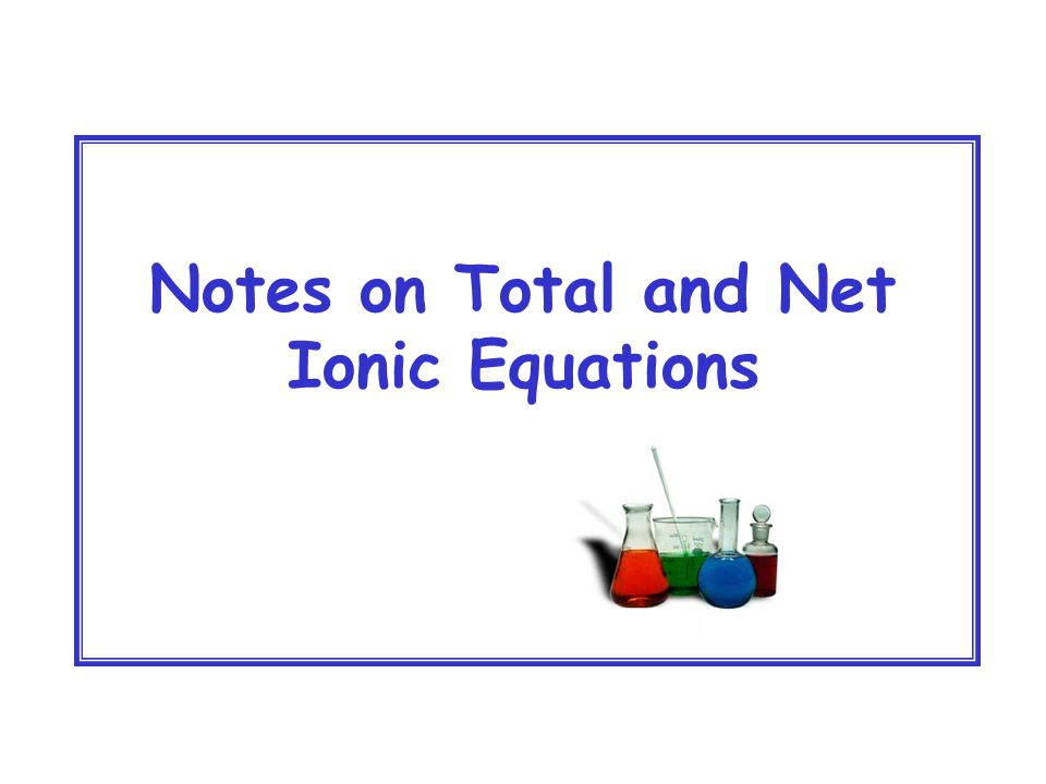 Notes on Total and Net Ionic Equations