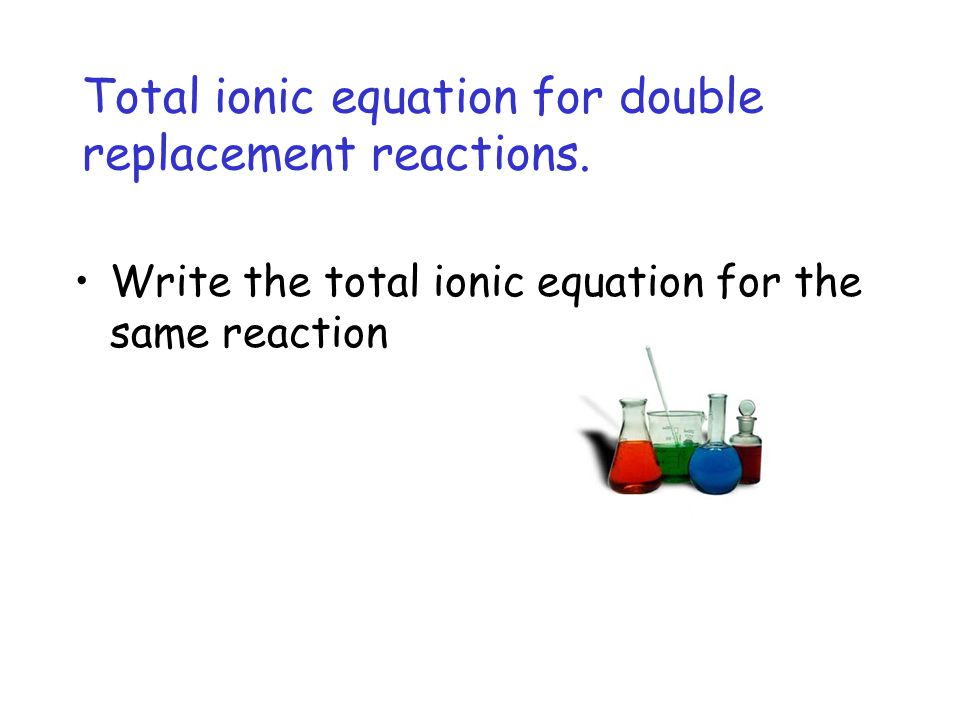 Total ionic equation for double replacement reactions.