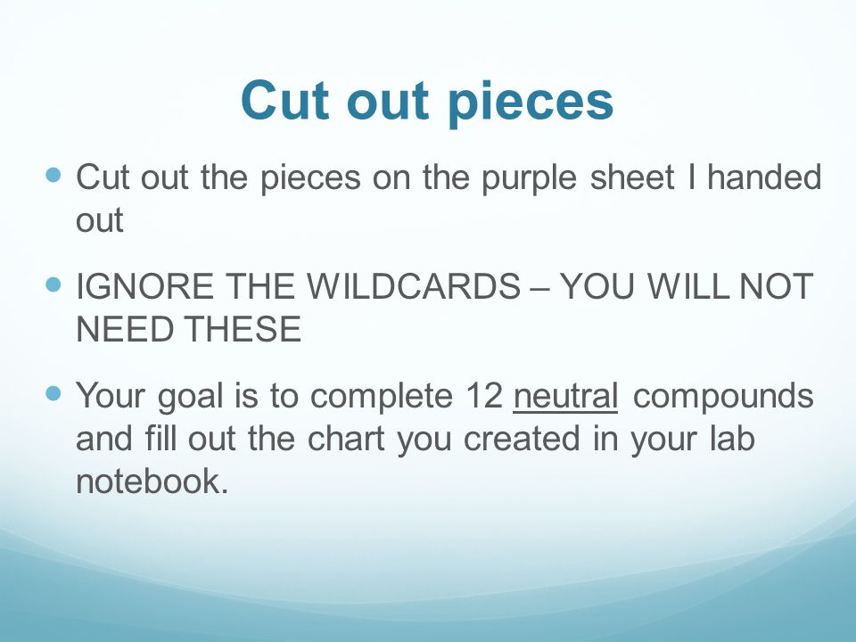 Cut out pieces Cut out the pieces on the purple sheet I handed out IGNORE THE WILDCARDS – YOU WILL NOT NEED THESE Your goal is to complete 12 neutral