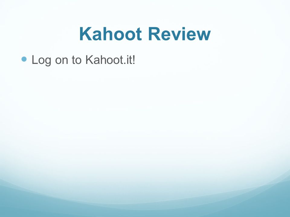 Kahoot Review Log on to Kahoot.it!