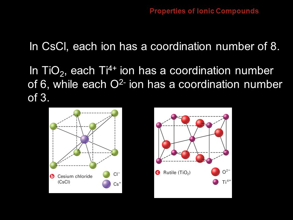 Properties of Ionic Compounds In CsCl, each ion has a coordination number of 8.