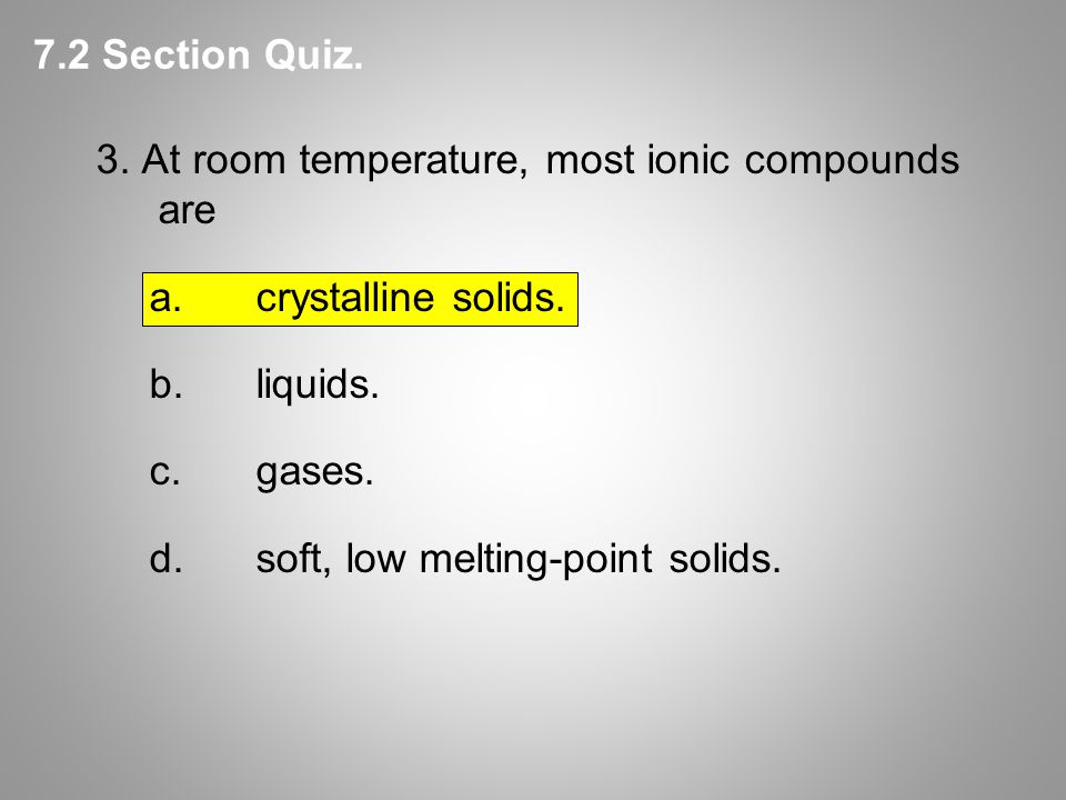 3. At room temperature, most ionic compounds are a.crystalline solids.