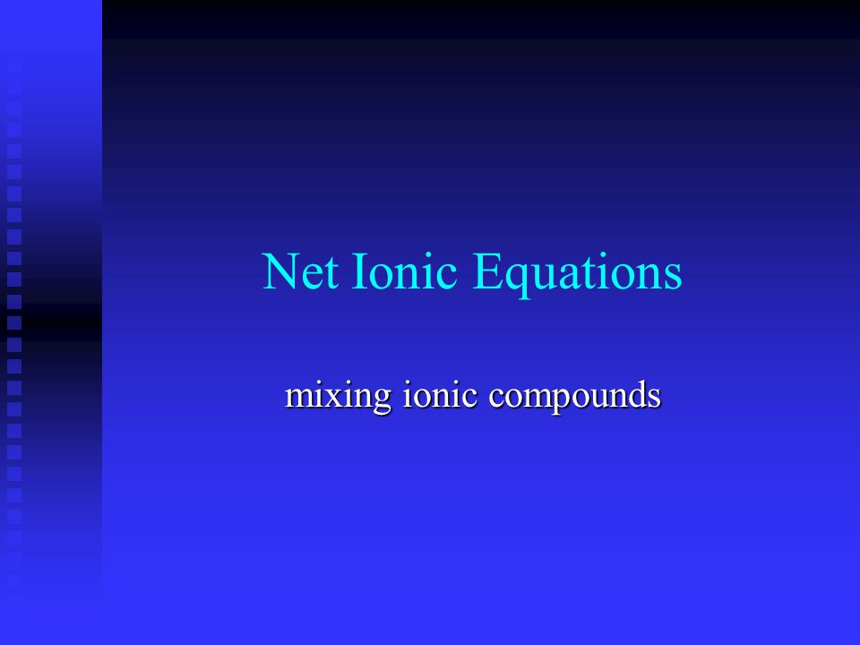 Net Ionic Equations mixing ionic compounds