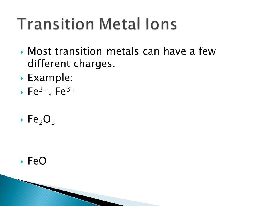  Most transition metals can have a few different charges.