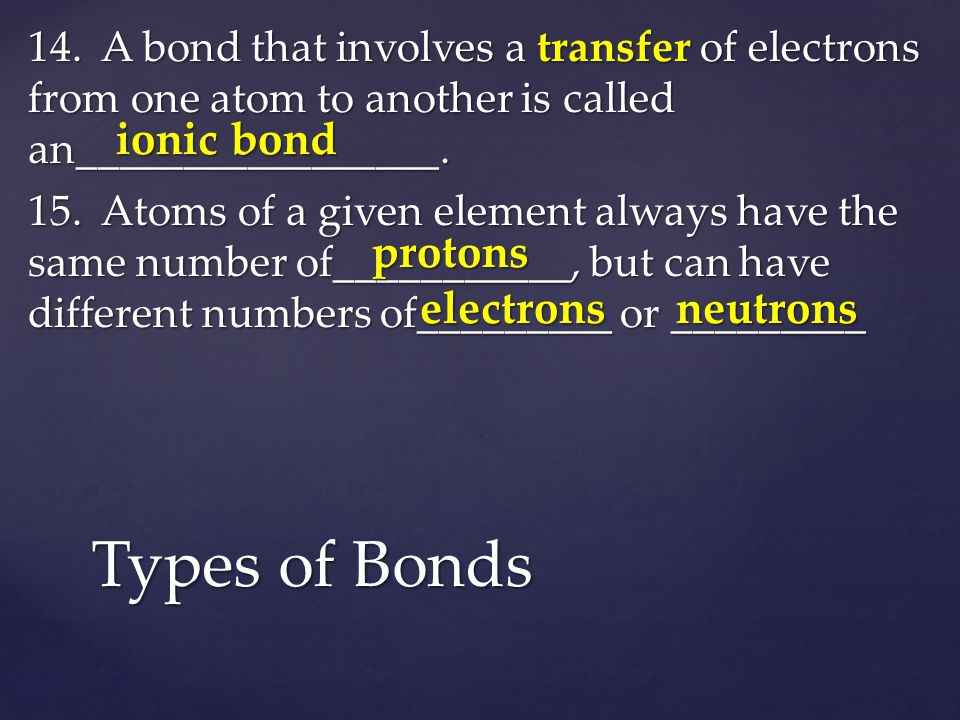 16.In an ionic bond, one atom ______electrons while the other__________ electrons.