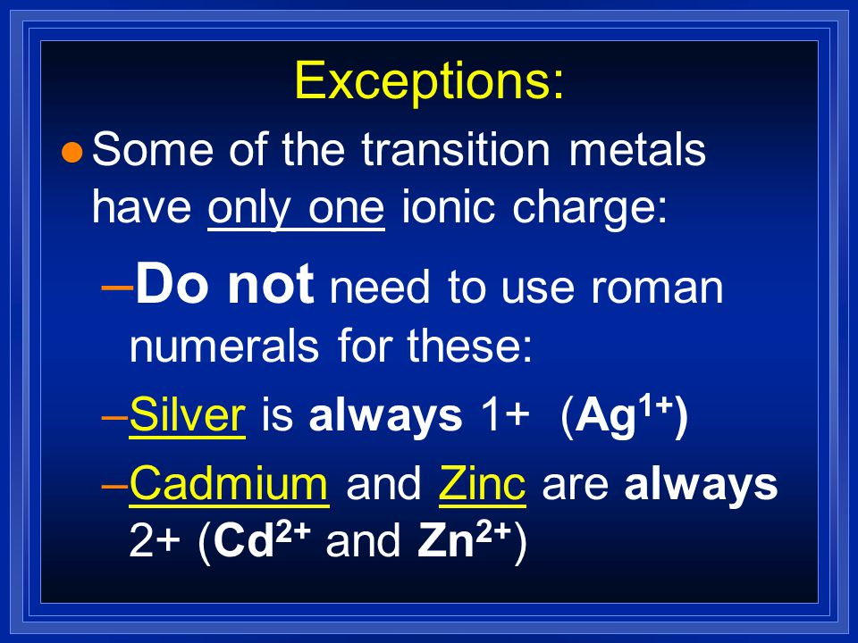 Predicting Ionic Charges Group B elements: Some transition elements Some transition elements have only one possible oxidation state, such as these thr