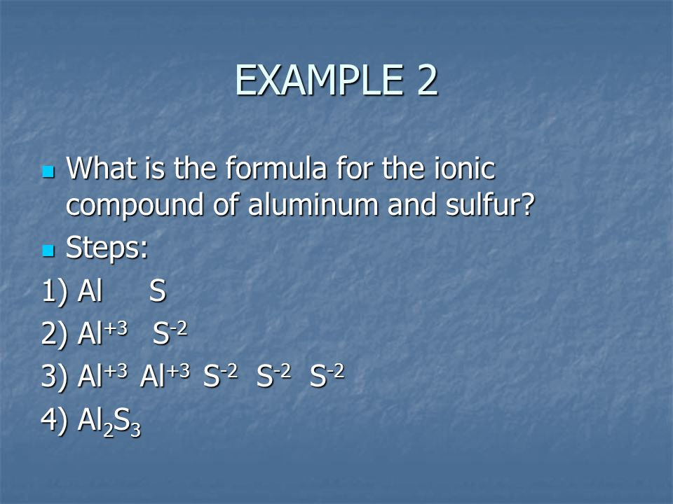 EXAMPLE 2 What is the formula for the ionic compound of aluminum and sulfur.
