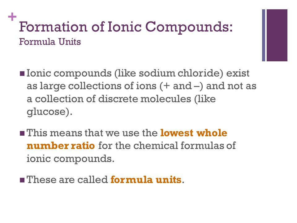 + Most ionic compounds are crystalline solids at room temperature.