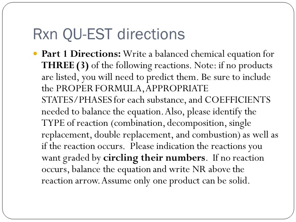Rxn QU-EST directions Part 1 Directions: Write a balanced chemical equation for THREE (3) of the following reactions.
