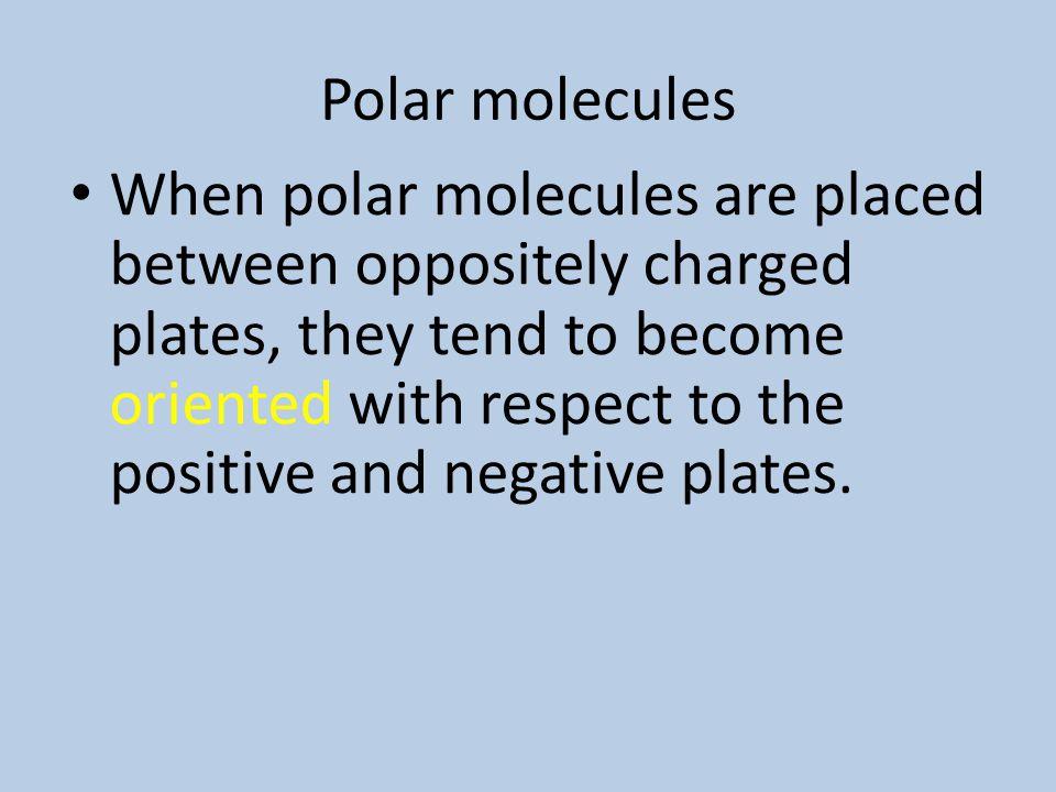 Polar molecules The effect of polar bonds on the polarity of the entire molecule depends on the molecule shape – water has two polar bonds and a bent