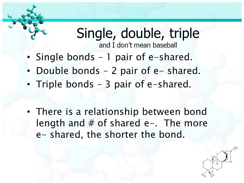 Single, double, triple and I don't mean baseball Single bonds – 1 pair of e-shared.