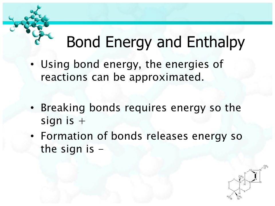 Bond Energy and Enthalpy Using bond energy, the energies of reactions can be approximated.