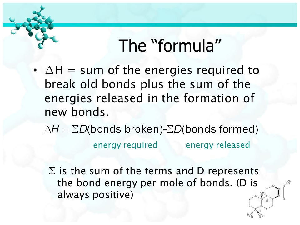 The formula ∆H = sum of the energies required to break old bonds plus the sum of the energies released in the formation of new bonds.