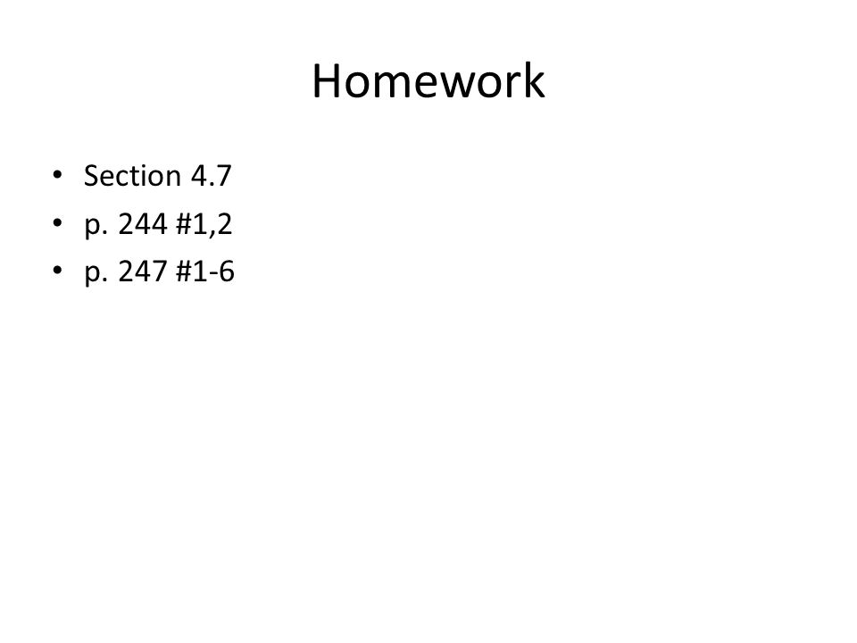 Homework Section 4.7 p. 244 #1,2 p. 247 #1-6