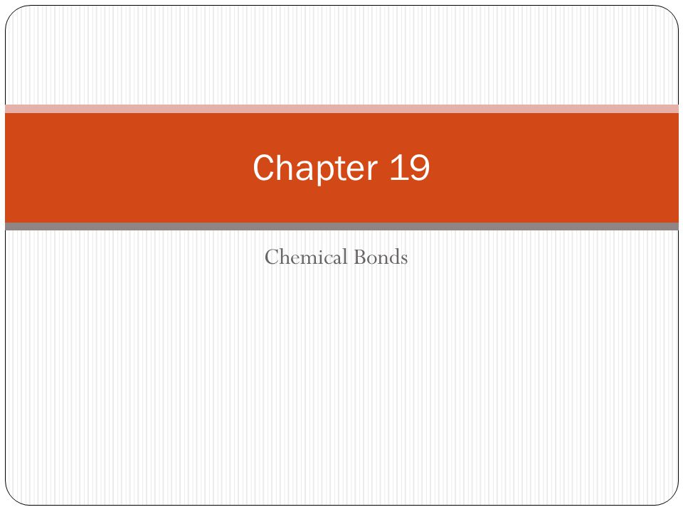 Chemical Bonds Chapter 19