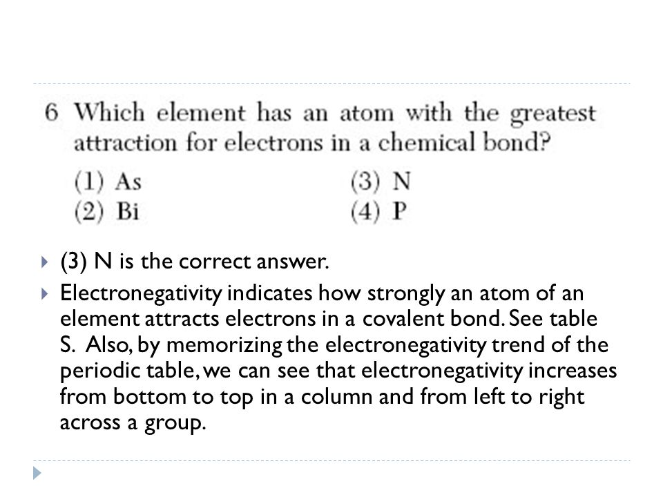  (3) N is the correct answer.  Electronegativity indicates how strongly an atom of an element attracts electrons in a covalent bond. See table S. Al