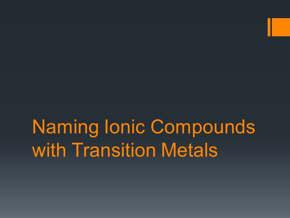 Naming Ionic Compounds with Transition Metals