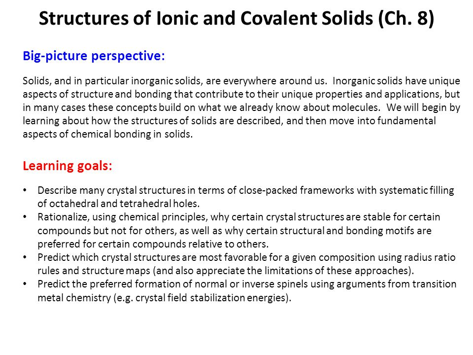 Systematic filling of holes Many inorganic crystal structures are based on close-packed arrays of spheres, with different structures derived by systematically filling the holes between packing atoms with other atoms ( interstitial atoms ).