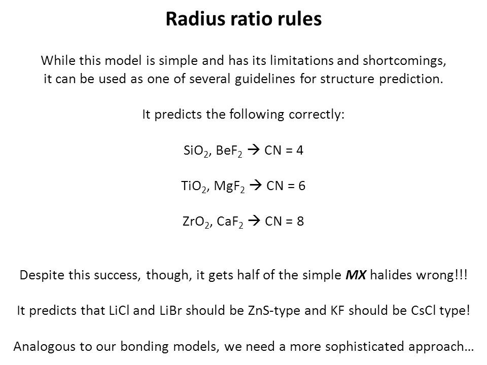 Radius ratio rules While this model is simple and has its limitations and shortcomings, it can be used as one of several guidelines for structure pred