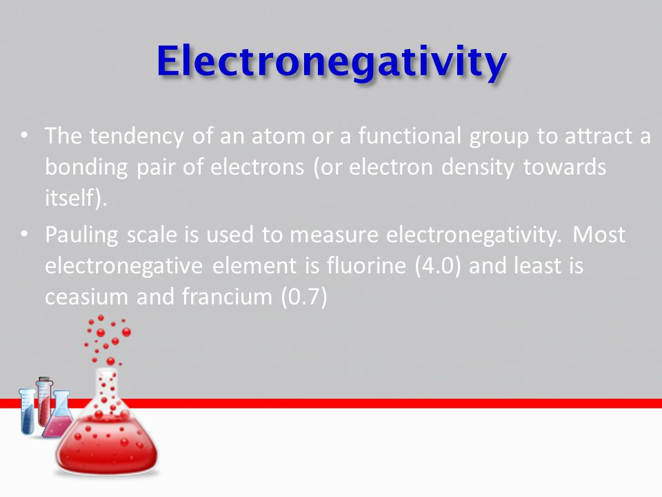Electronegativity The tendency of an atom or a functional group to attract a bonding pair of electrons (or electron density towards itself). Pauling s